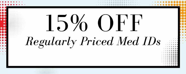 15% OFF Med IDs Sitewide