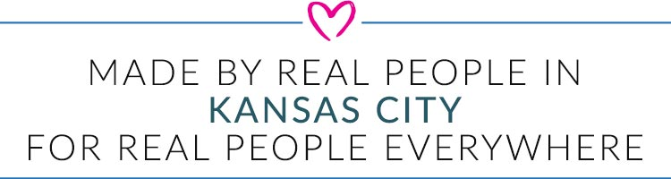 MADE BY REAL PEOPLE IN KANSAS CITY FOR REAL PEOPLE EVERYWHERE