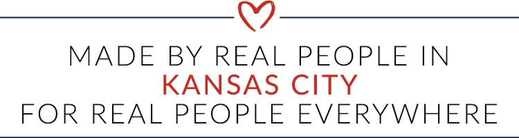 MADE BY REAL PEOPLE IN KANSAS CITY FOR REAL PEOPLE EVERYWHERE text with red heart icon